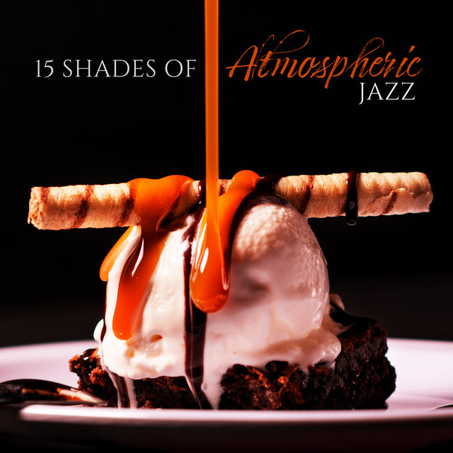 15 Shades of Atmospheric Jazz: Perfect Instrumental Jazz Melodies for Restaurant, Bar, Pub, Relaxing Moments, All Night Long Jazz Music, Cool Drinks & Cocktails
