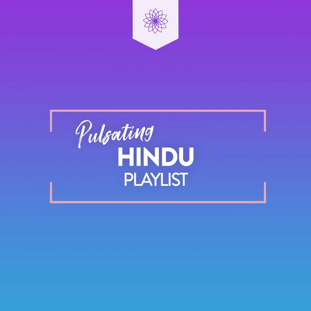 Pulsating Hindu Playlist