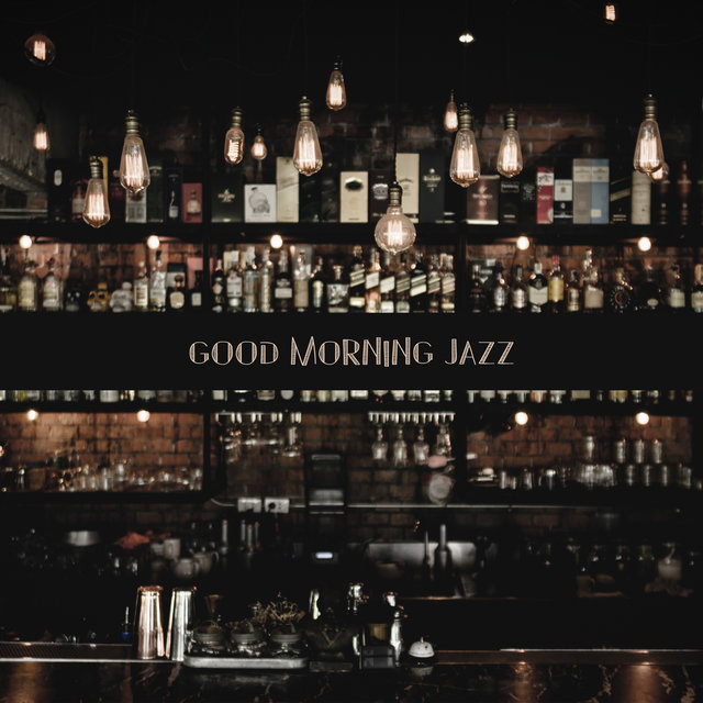Good Morning Jazz – Instrumental Jazz Melodies,Restaurant Music, Cafe Music Lounge Bar Sounds