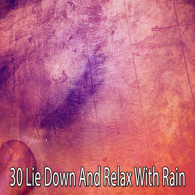 30 Lie Down and Relax with Rain