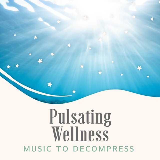 Pulsating Wellness Music to Decompress