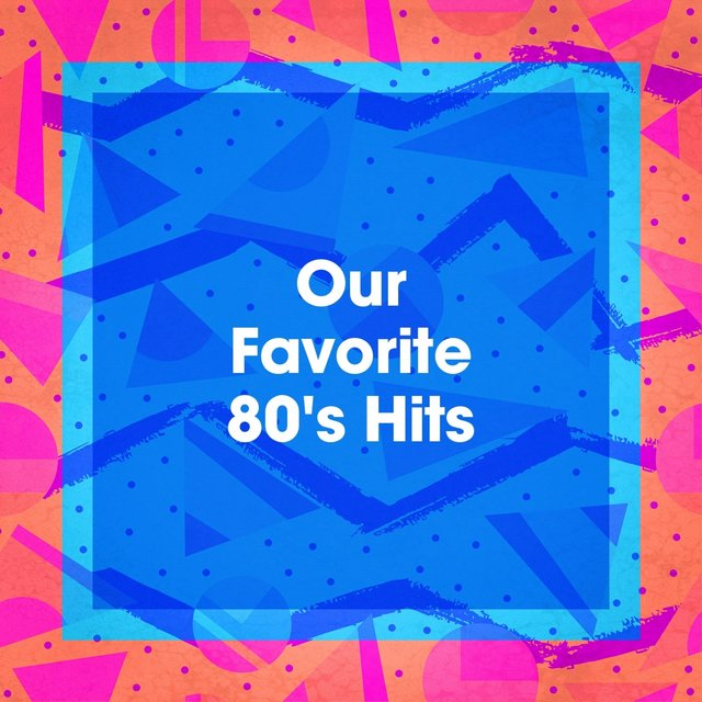 Our Favorite 80's Hits