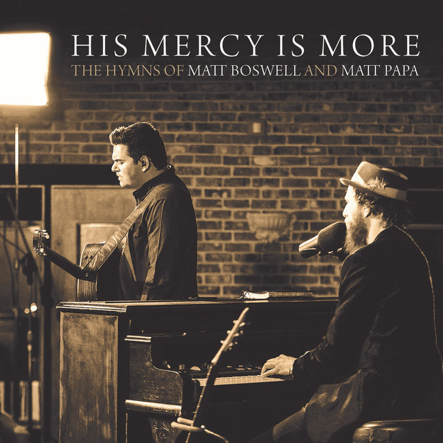His Mercy Is More: The Hymns Of Matt Boswell And Matt Papa