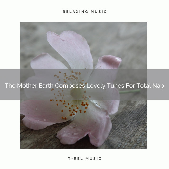 The Mother Earth Composes Lovely Tunes For Total Nap