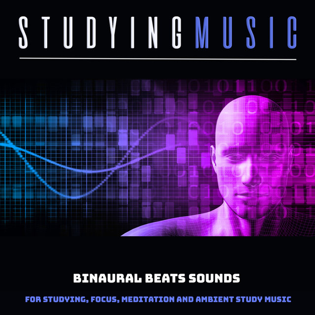 Studying Music: Binaural Beats Sounds For Studying, Focus, Meditation and Ambient Study Music
