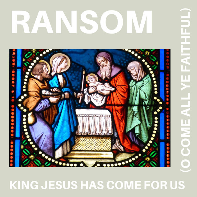 King Jesus Has Come For Us (O Come All Ye Faithful)