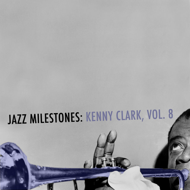 Jazz Milestones: Kenny Clarke, Vol. 8