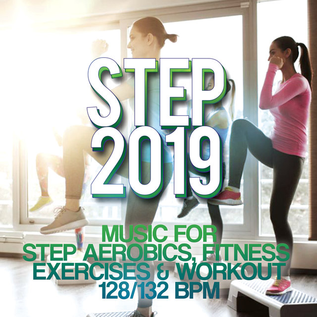 Step 2019 - Music For Step Aerobics, Fitness Exercises & Workout 128/132 Bpm