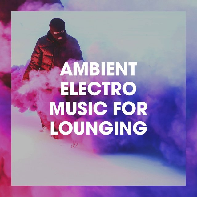 Ambient Electro Music for Lounging