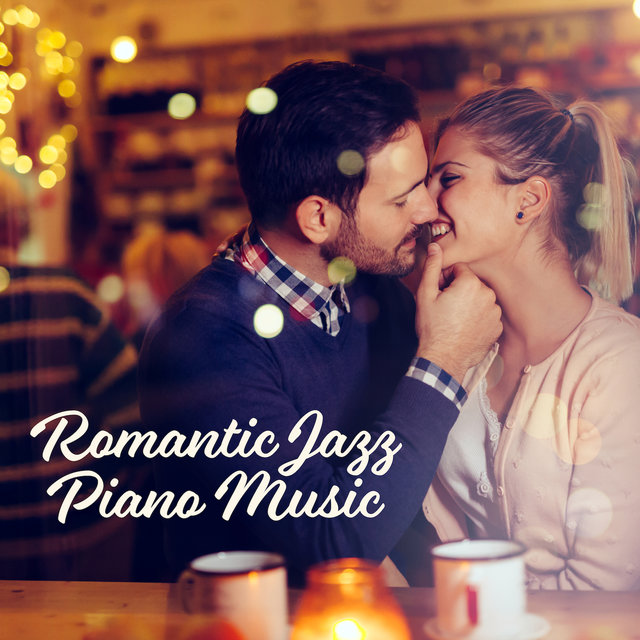Romantic Jazz Piano Music - Sensual and Romantic Sounds, Firing Up the Ardent of Love and Desire, Perfect for a Date, Anniversary, Romantic Dinner or Erotic Elation