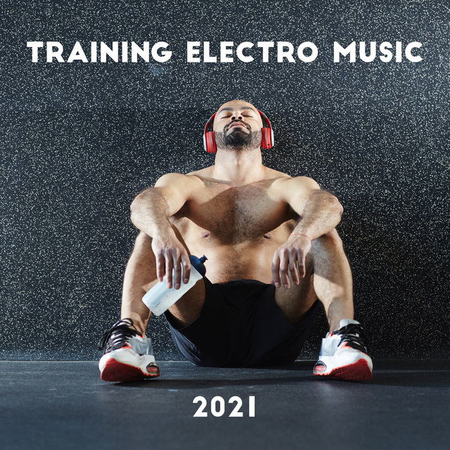 Training Electro Music 2021 – Best Condition, Power, Inner Energy, Chill Out Vibes
