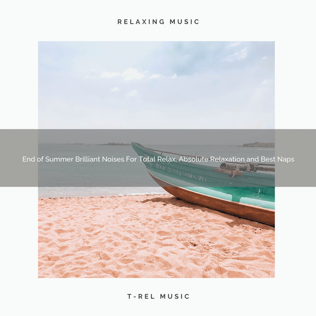 End of Summer Brilliant Noises For Total Relax, Absolute Relaxation and Best Naps