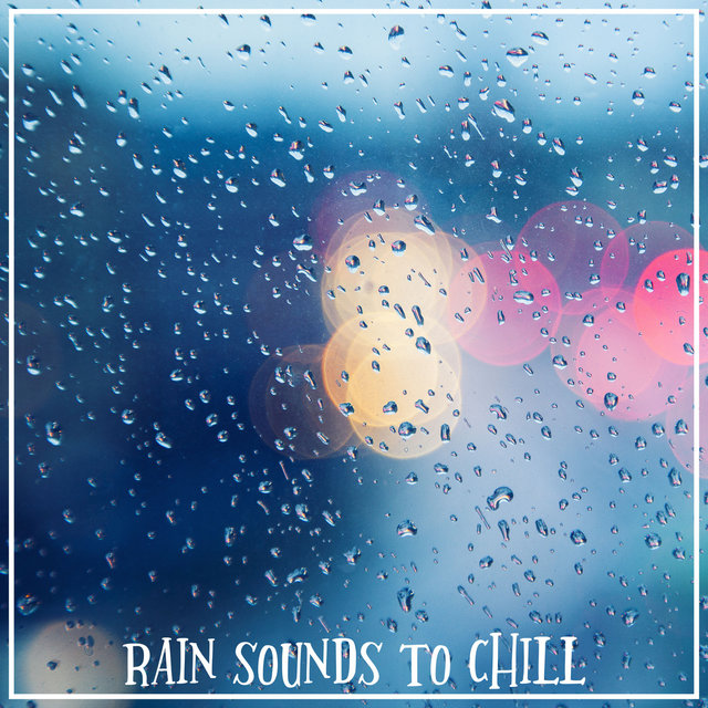 Rain Sounds to Chill