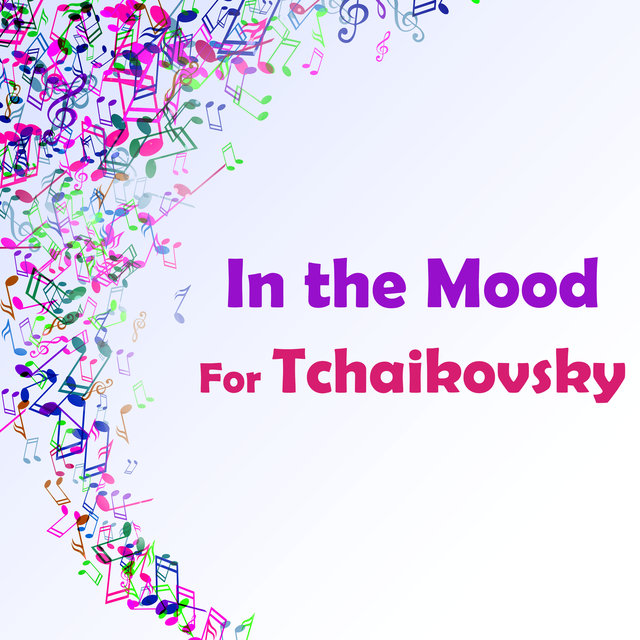 In the Mood for Tchaikovsky