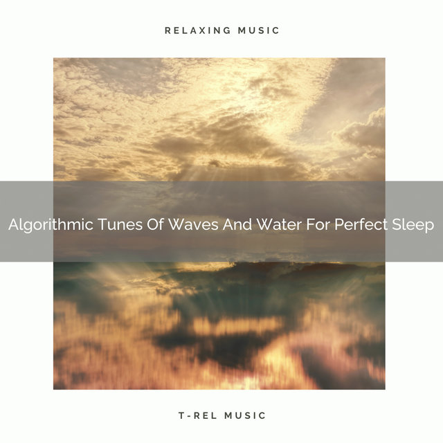 Algorithmic Tunes Of Waves And Water For Perfect Sleep