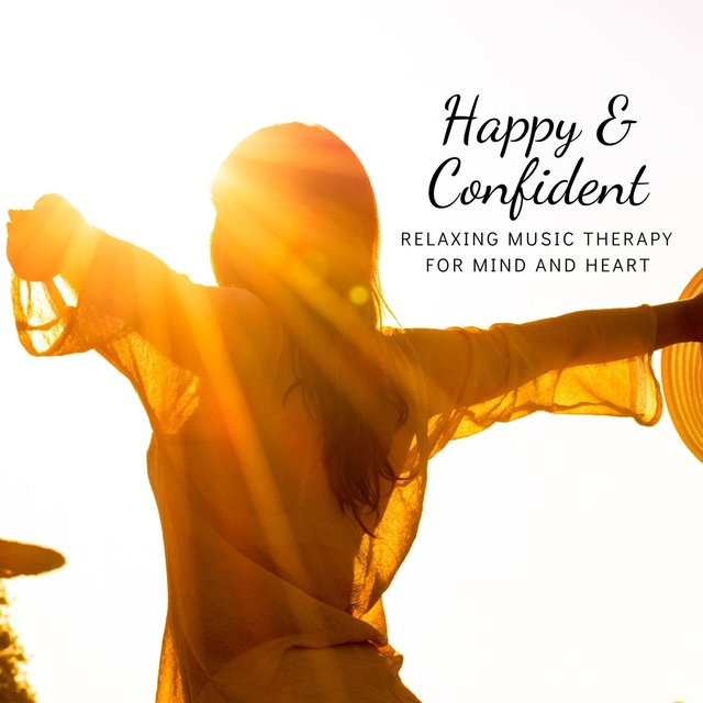 Happy & Confident: Relaxing Music Therapy for Mind and Heart