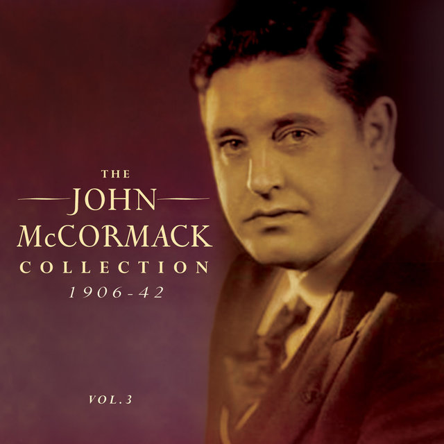 The John Mccormack Collection 1906-42, Vol. 3