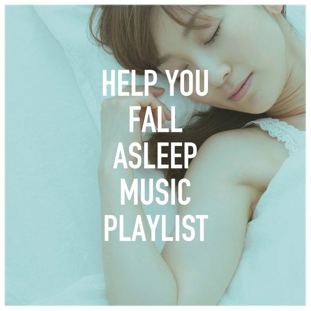 Help You Fall Asleep Music Playlist