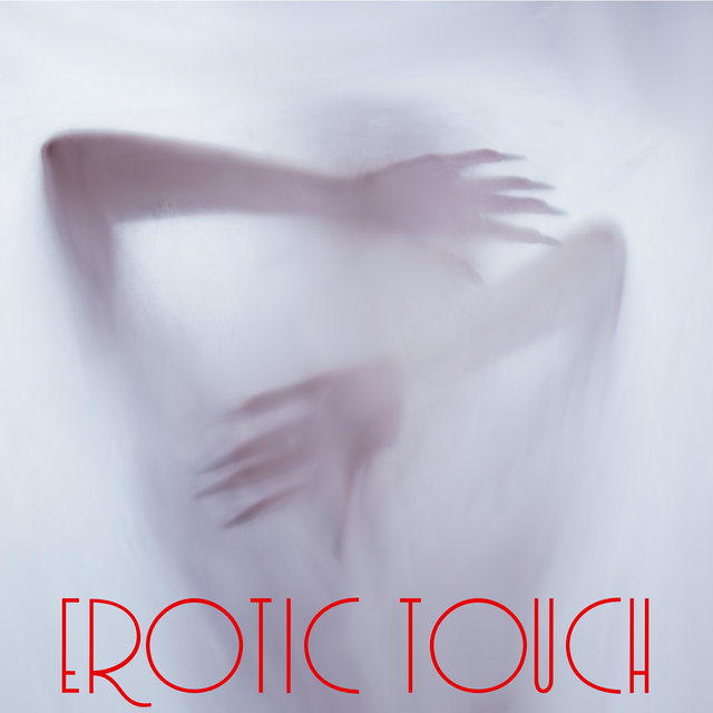 Erotic Touch – Smooth Sensual Jazz Music for Lovers, Burning Desire, Sexual Attraction, Pleasurable