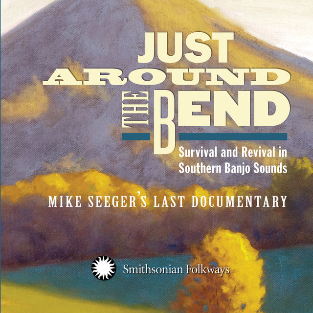 Just Around the Bend: Survival and Revival in Southern Banjo Sounds - Mike Seeger's Last Documentary