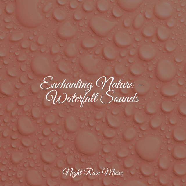 Enchanting Nature - Waterfall Sounds