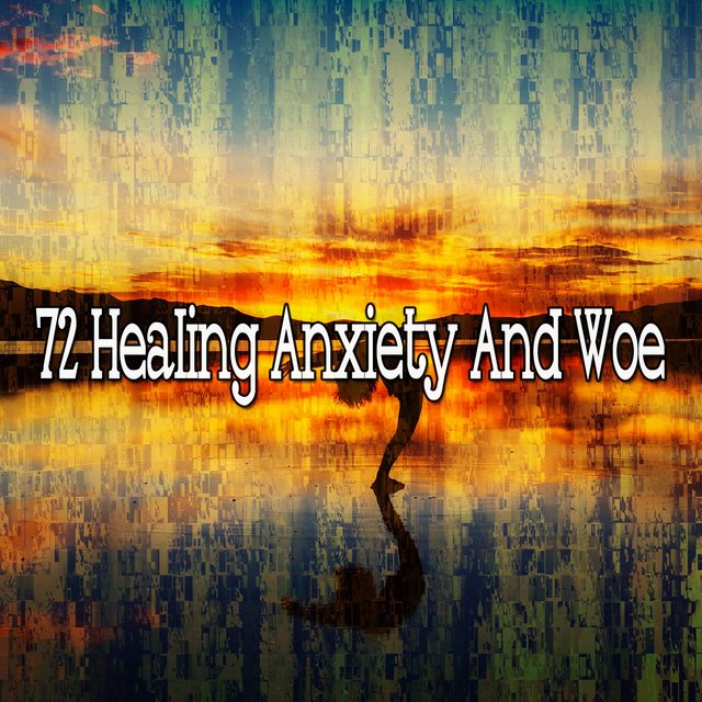 72 Healing Anxiety and Woe