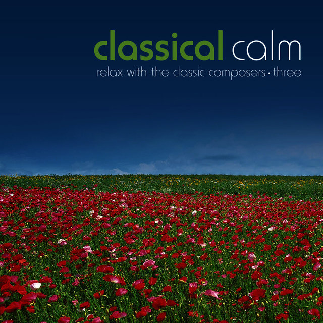 Classical Calm… Relax With The Classic Composers, Vol. 3