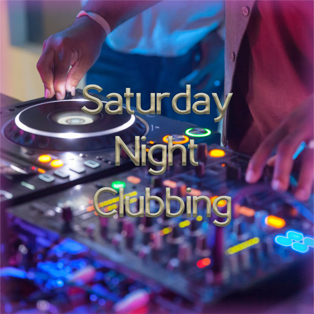 Saturday Night Clubbing: Party Tunes, Housewarming Background Music, Dance Chillout, Electro Theme Songs