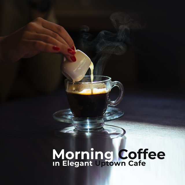 Morning Coffee in Elegant Uptown Cafe: 2019 Best Before Work Instrumental Jazz Rhythms, Music to Give You Positive Energy for All Day Long