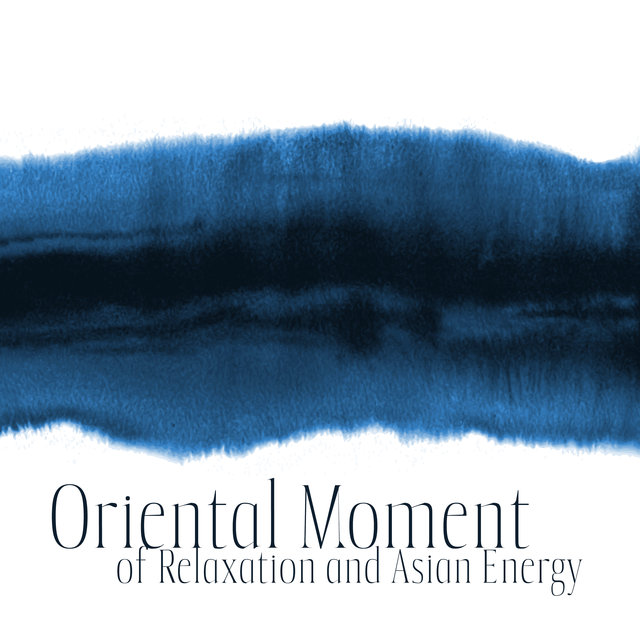 Oriental Moment of Relaxation and Asian Energy Healing (New Age Music and Total Stress Relief)