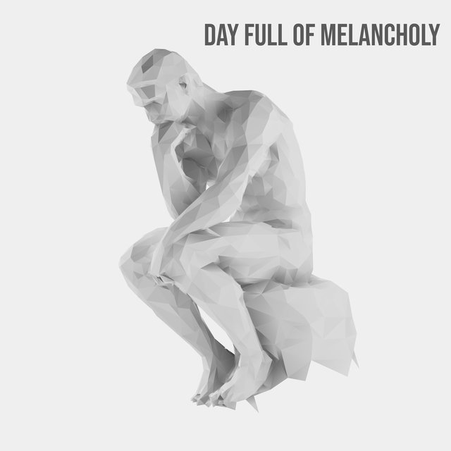 Day Full of Melancholy