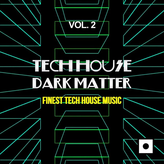 Tech House Dark Matter, Vol. 2 (Finest Tech House Music)