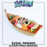 Sushi, Friends & Everything Awesome (The Introduction)