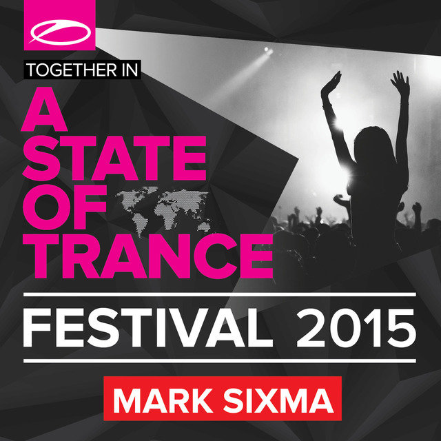 A State Of Trance Festival 2015 (Mixed by Mark Sixma)