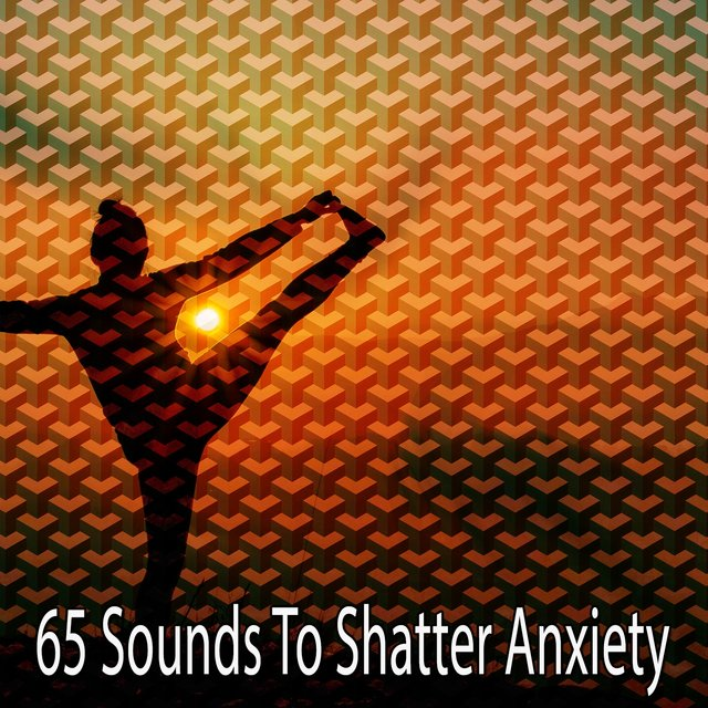 65 Sounds to Shatter Anxiety