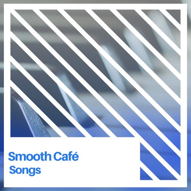 Smooth Café Piano Songs