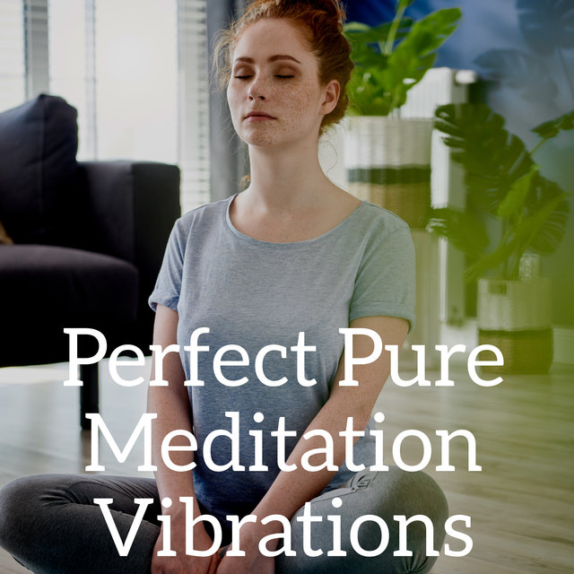 Perfect Pure Meditation Vibrations – Soothing Sounds for Yoga & Meditation, New Age Experience and Mindfulness Relaxation