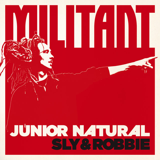 Junior Natural + Sly & Robbie: Militant