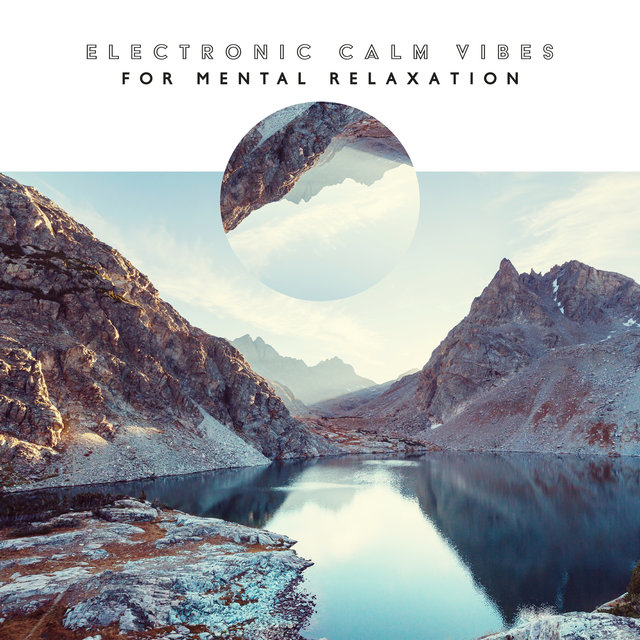 Electronic Calm Vibes for Mental Relaxation - Mindfulness Meditation, Sleep, Inner Peace, Healing Music