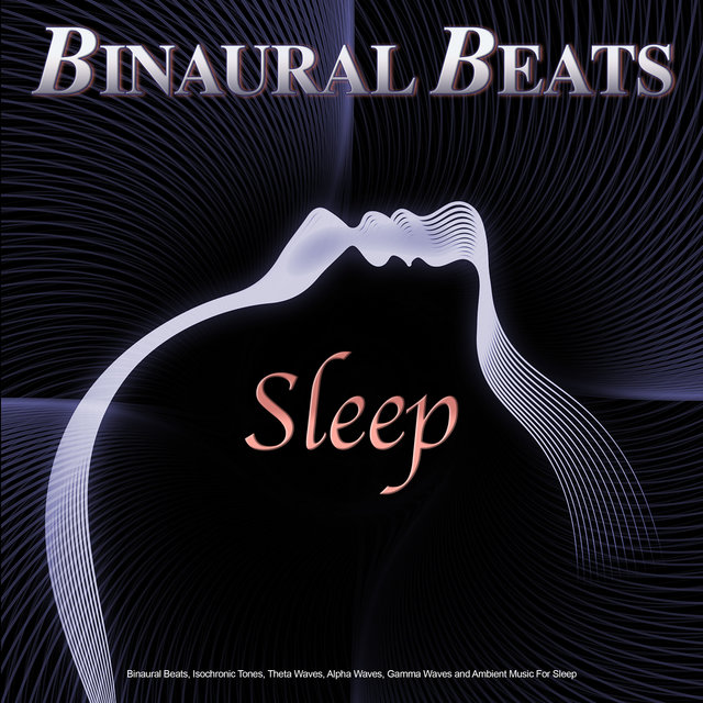 Binaural Beats Sleep: Binaural Beats, Isochronic Tones, Theta Waves, Alpha Waves, Gamma Waves and Ambient Music For Sleep, Sleeping Music, Sleep Music, Brainwave Entrainment and Calm Music For Relaxation