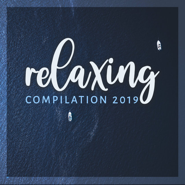 Relaxing Compilation 2019