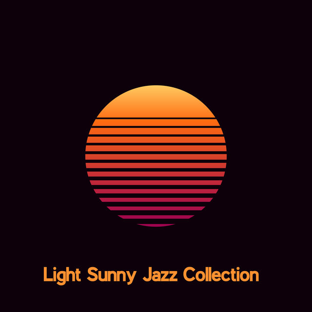 Light Sunny Jazz Collection - Easy Listening Fully Relaxing Music, Weekend Rest, Sense of Calm, Only Time