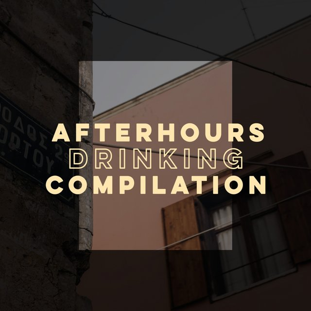 Afterhours Drinking Compilation