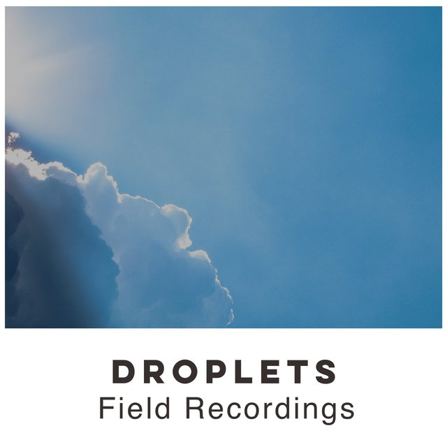 """ Mellow Droplets & Water Field Recordings """