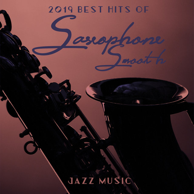 2019 Best Hits of Saxophone Smooth Jazz Music