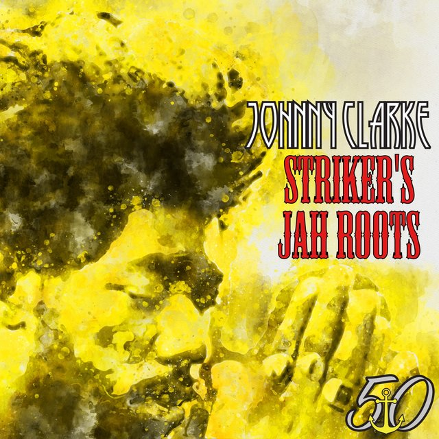 Striker's Jah Roots (Bunny 'Striker' Lee 50th Anniversary Edition)
