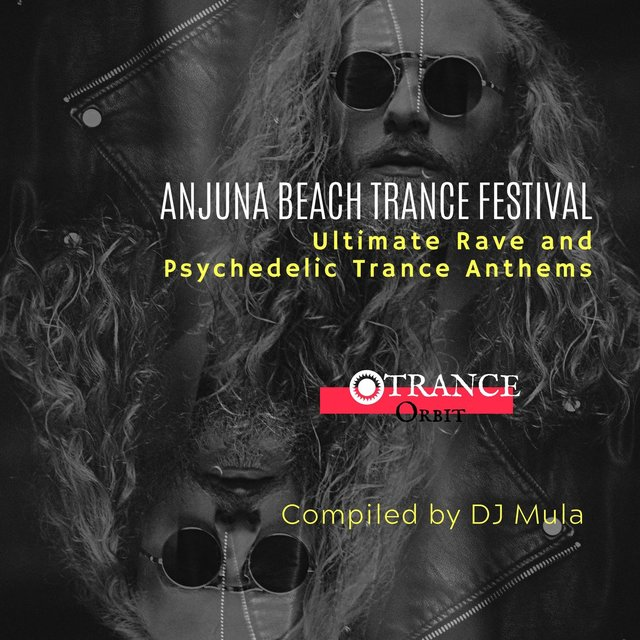 Anjuna Beach Trance Festival - Ultimate Rave And Psychedelic Trance Anthems (Compiled By DJ Mula)
