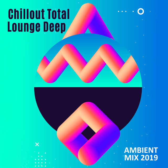 Chillout Total Lounge Deep Ambient Mix 2019