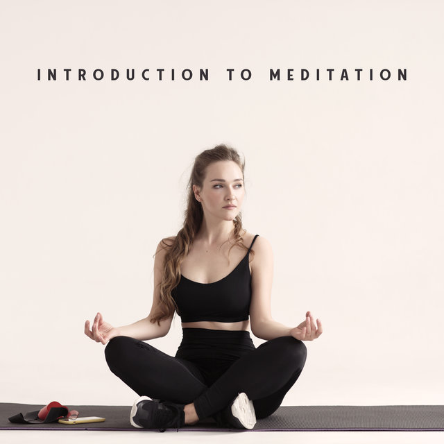 Introduction to Meditation - Collection of New Age Spiritual Music That Will Help You Start Your Adventure with Meditation and Deep Contemplation, Reflections, Calm Mind, Find Peace, Time for You