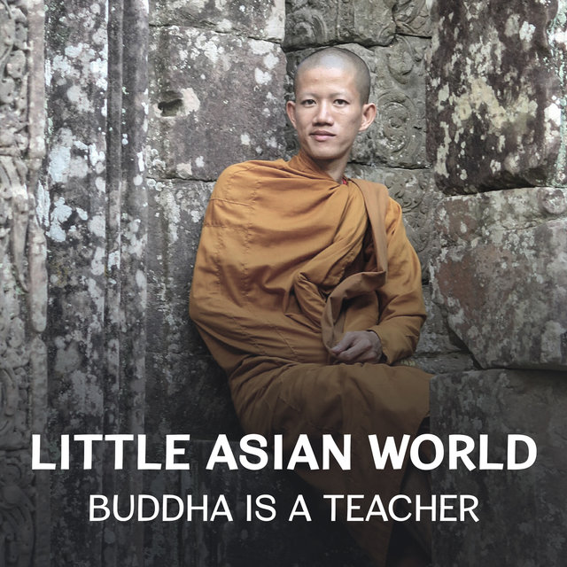Little Asian World - Buddha Is a Teacher: Music for Yoga Practice, Slow Repeat the Mantra Om, Full Focus Through Full Rest, Quiet Night and Wonderful Morning, Improve Emotional Control